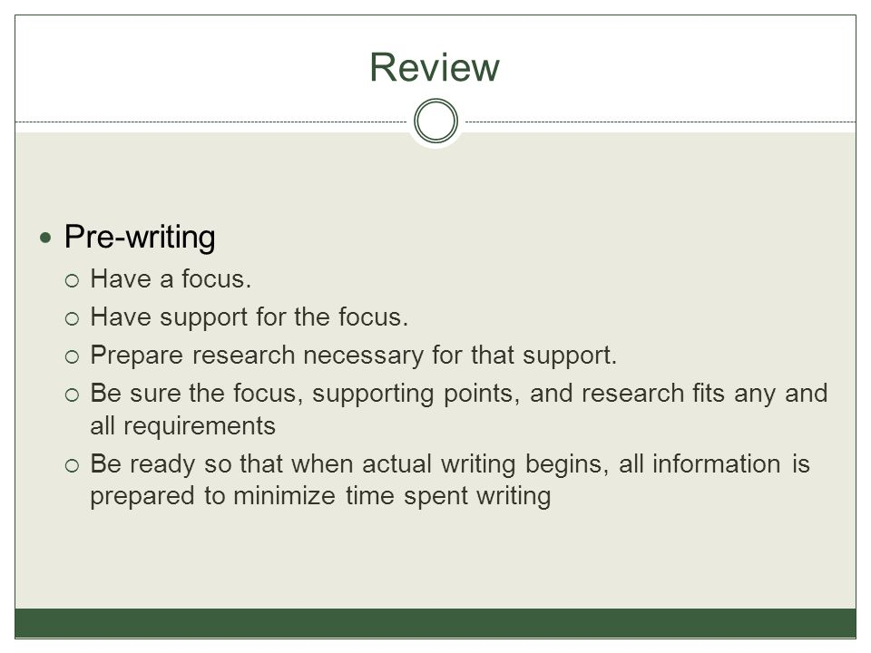Review Pre-writing Have a focus. Have support for the focus.