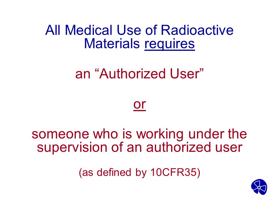 All Medical Use of Radioactive Materials requires an Authorized User
