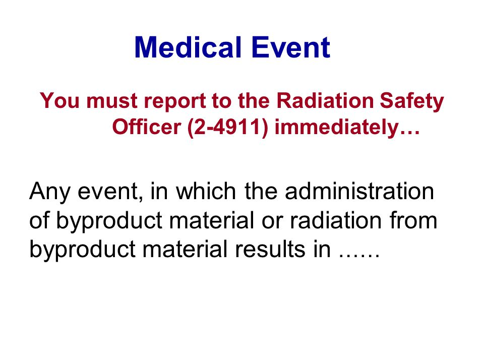 You must report to the Radiation Safety Officer (2-4911) immediately…