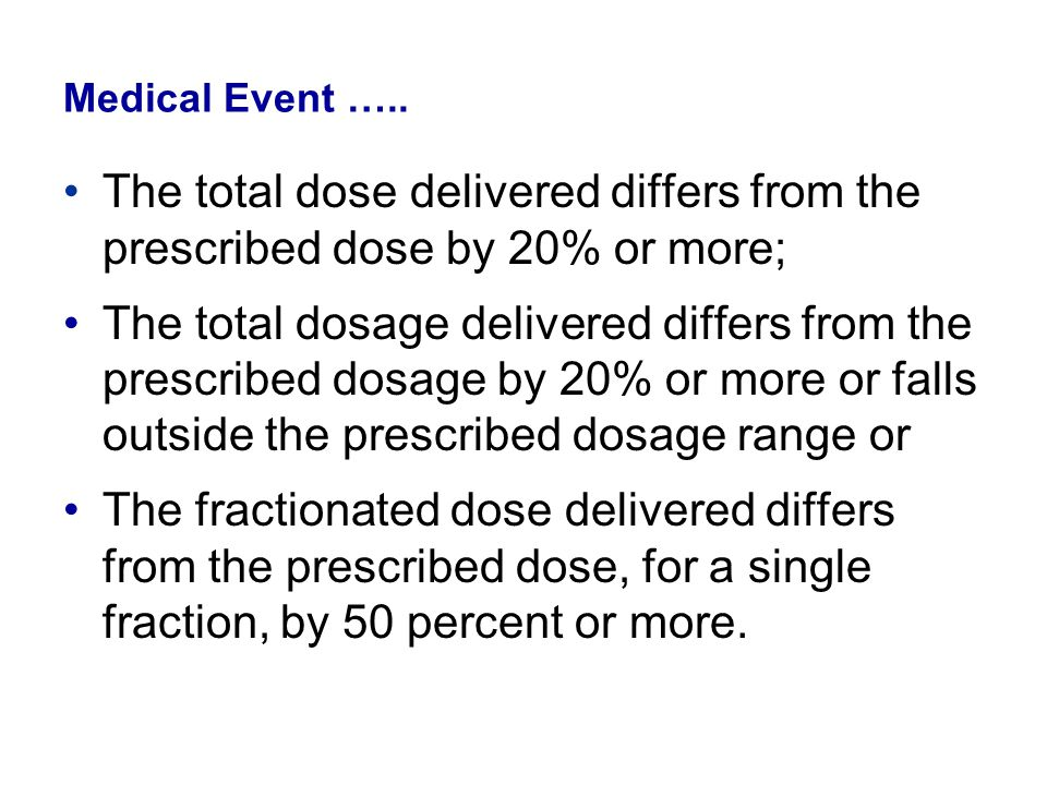 Medical Event ….. The total dose delivered differs from the prescribed dose by 20% or more;