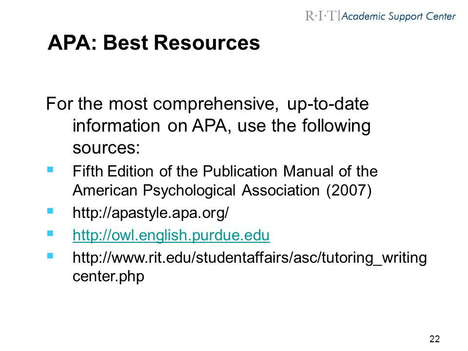 APA: Best Resources For the most comprehensive, up-to-date information on APA, use the following sources:
