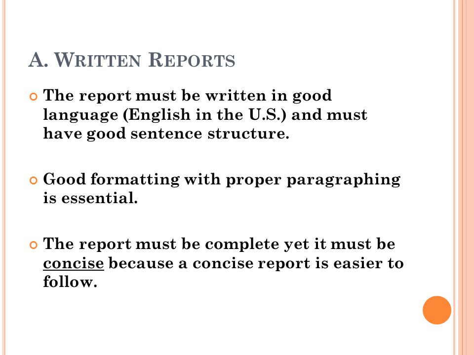 A. Written Reports The report must be written in good language (English in the U.S.) and must have good sentence structure.