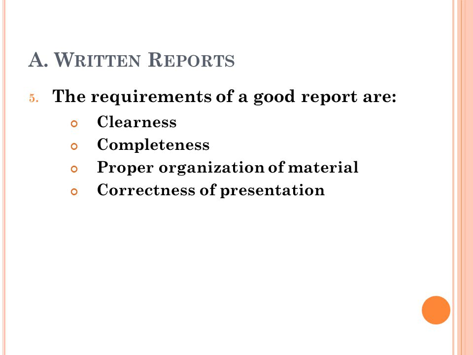 A. Written Reports The requirements of a good report are: Clearness
