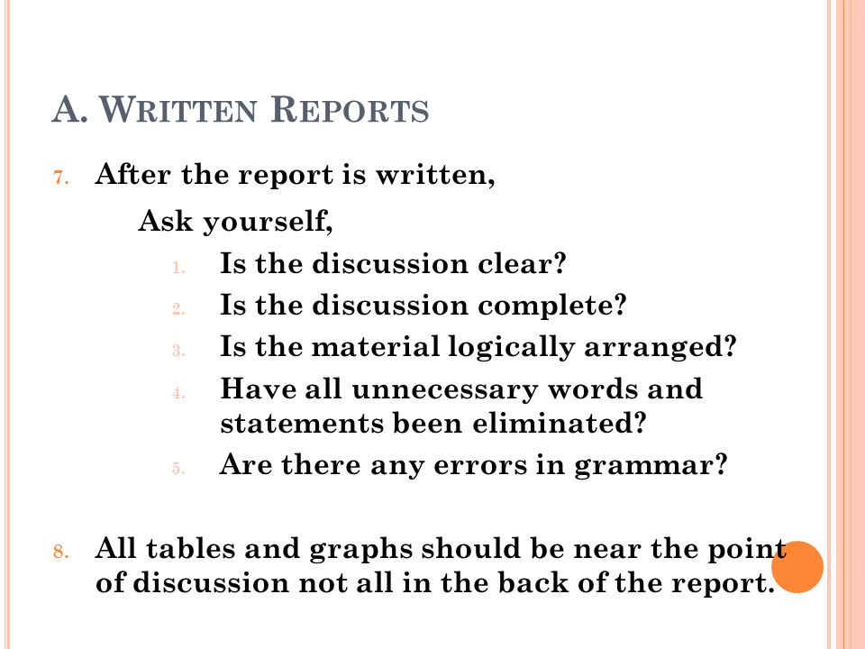 A. Written Reports Ask yourself, After the report is written,