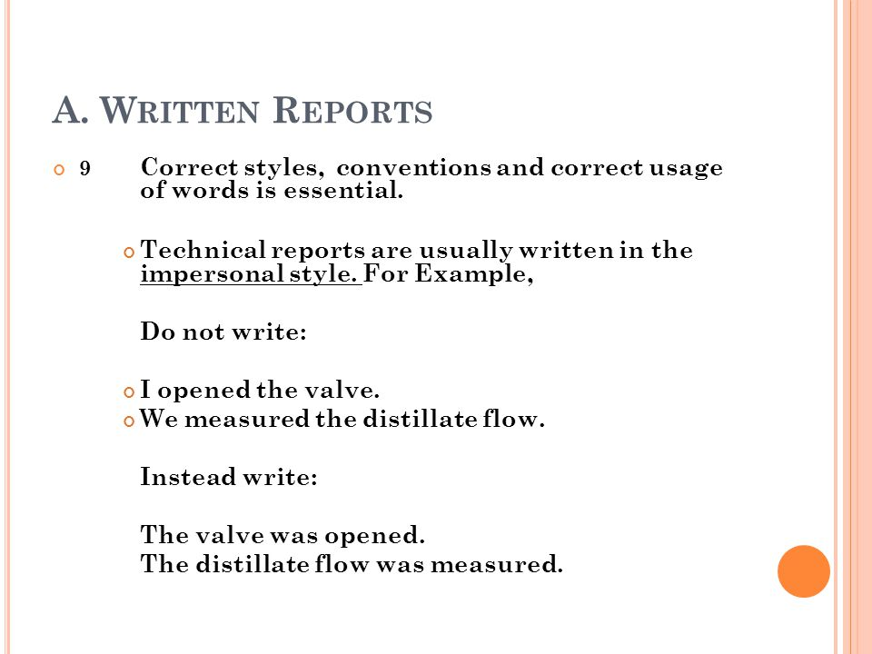 A. Written Reports 9 Correct styles, conventions and correct usage of words is essential.