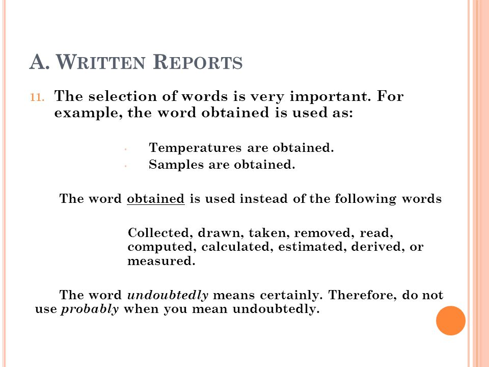 A. Written Reports The selection of words is very important. For example, the word obtained is used as: