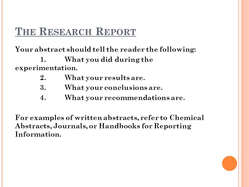 The Research Report Your abstract should tell the reader the following: 1. What you did during the experimentation.