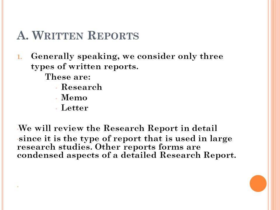 A. Written Reports Generally speaking, we consider only three types of written reports. These are: