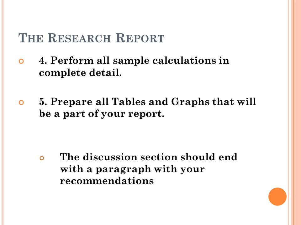 The Research Report 4. Perform all sample calculations in complete detail. 5. Prepare all Tables and Graphs that will be a part of your report.