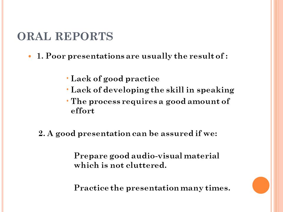 ORAL REPORTS 1. Poor presentations are usually the result of :