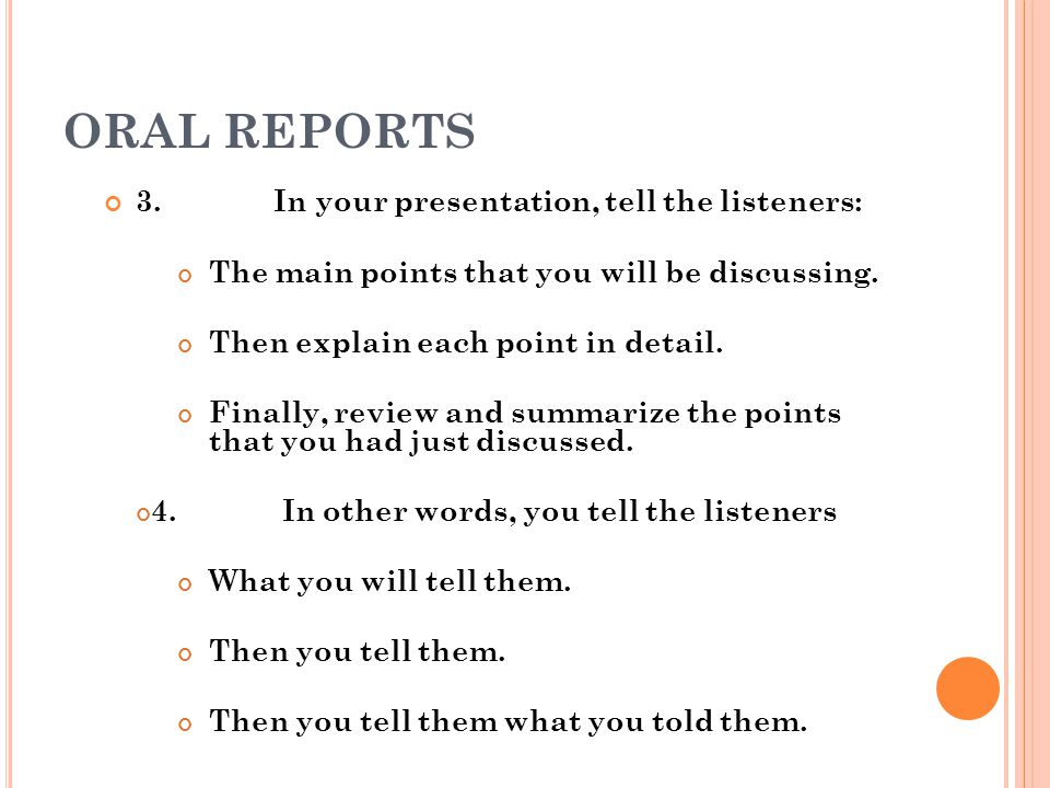 ORAL REPORTS 3. In your presentation, tell the listeners: