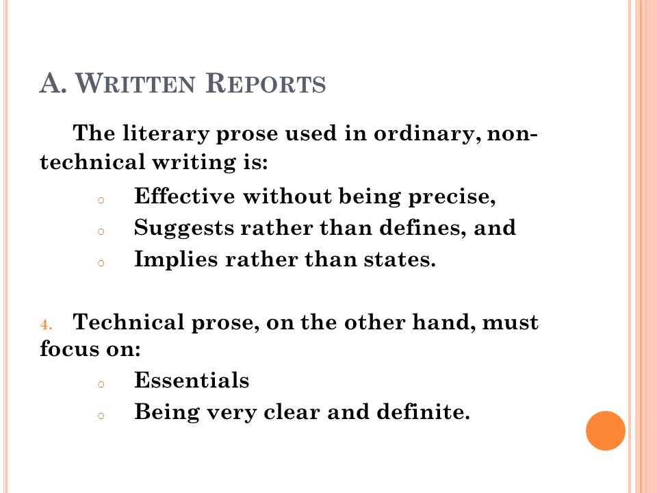 A. Written Reports The literary prose used in ordinary, non- technical writing is: Effective without being precise,