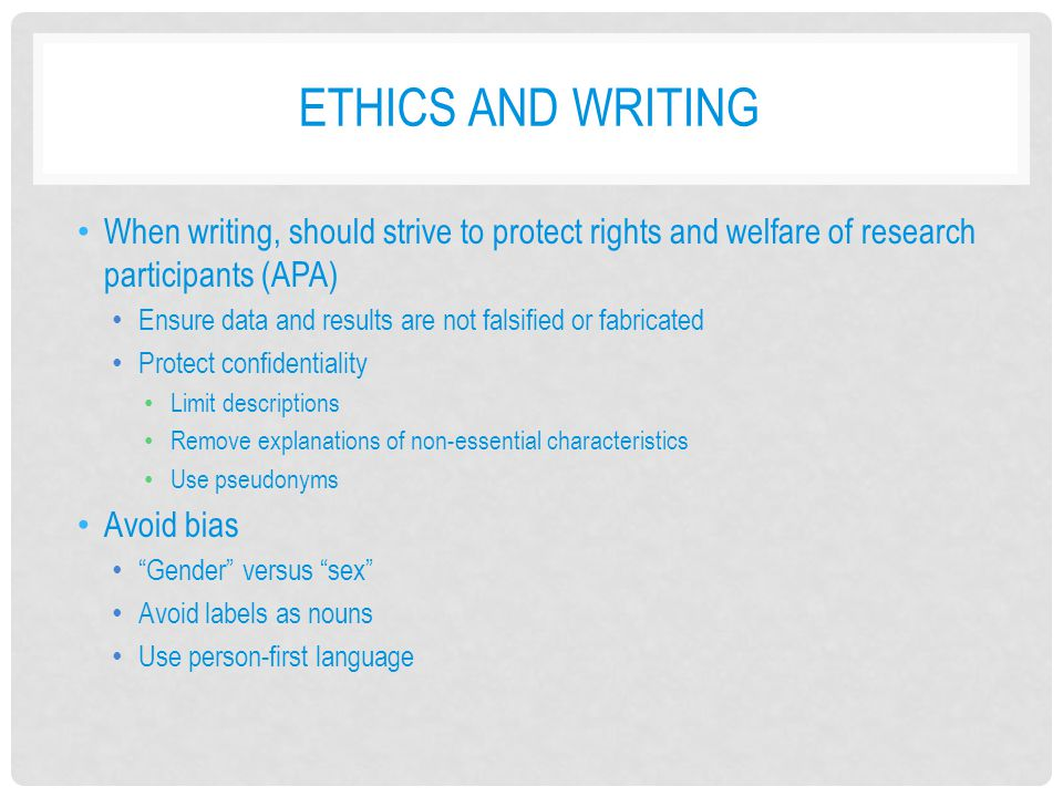 Ethics and writing When writing, should strive to protect rights and welfare of research participants (APA)