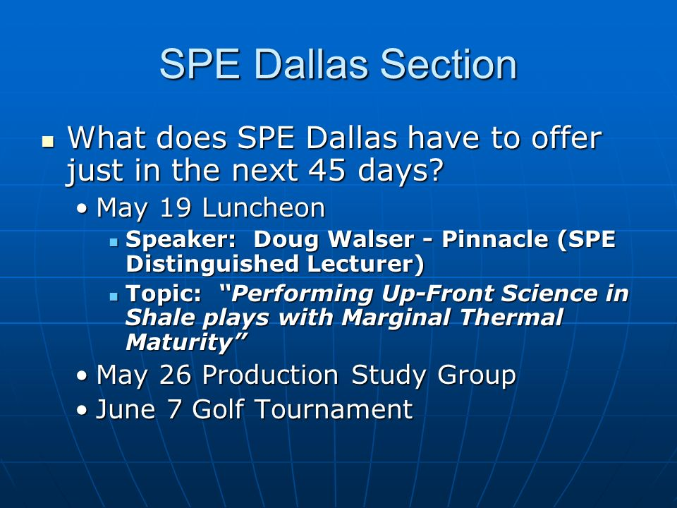 SPE Dallas Section What does SPE Dallas have to offer just in the next 45 days May 19 Luncheon.