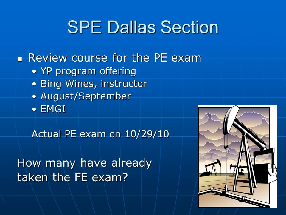 SPE Dallas Section Review course for the PE exam How many have already