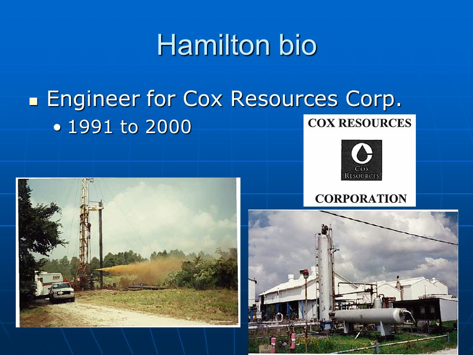 Hamilton bio Engineer for Cox Resources Corp. 1991 to 2000
