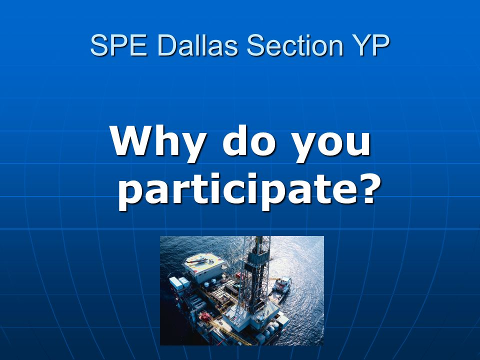 SPE Dallas Section YP Why do you participate
