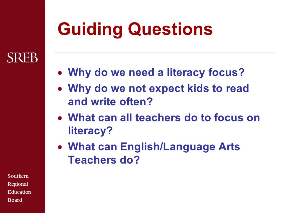 Guiding Questions Why do we need a literacy focus