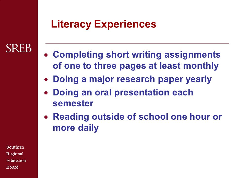 Literacy Experiences Completing short writing assignments of one to three pages at least monthly. Doing a major research paper yearly.