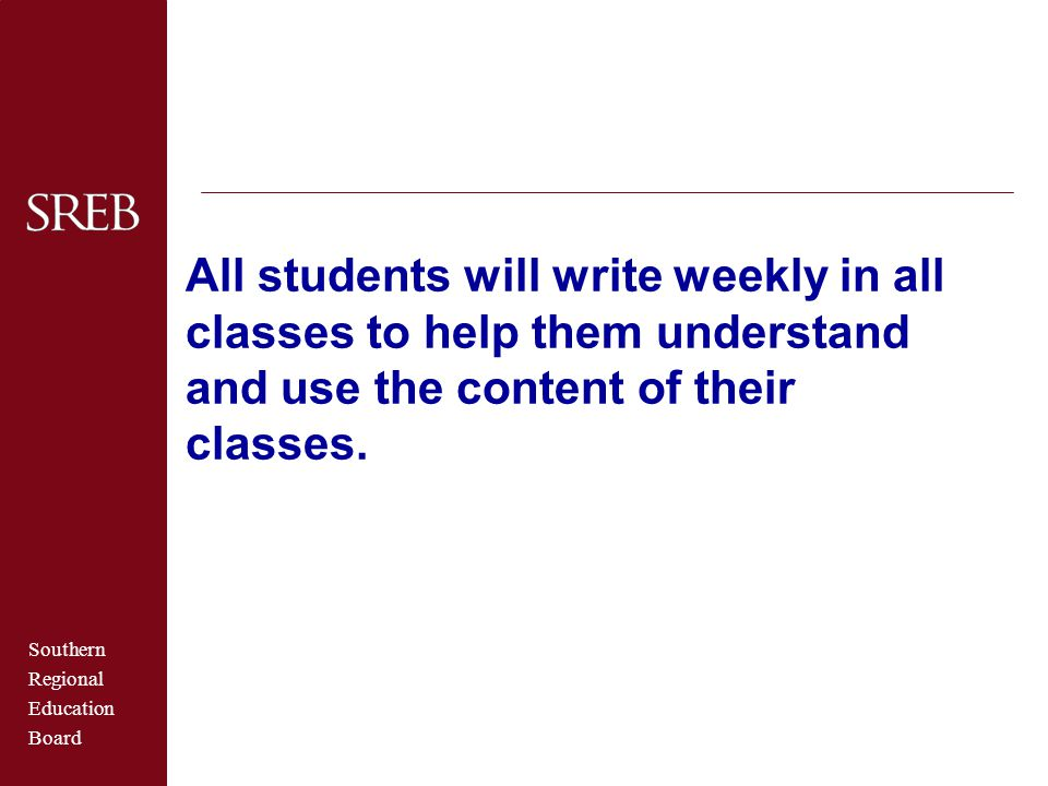 All students will write weekly in all classes to help them understand and use the content of their classes.