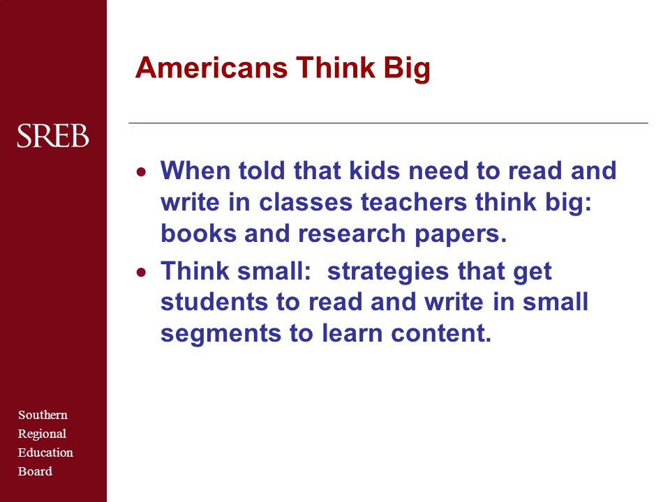 Americans Think Big When told that kids need to read and write in classes teachers think big: books and research papers.