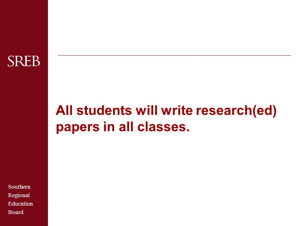 All students will write research(ed) papers in all classes.
