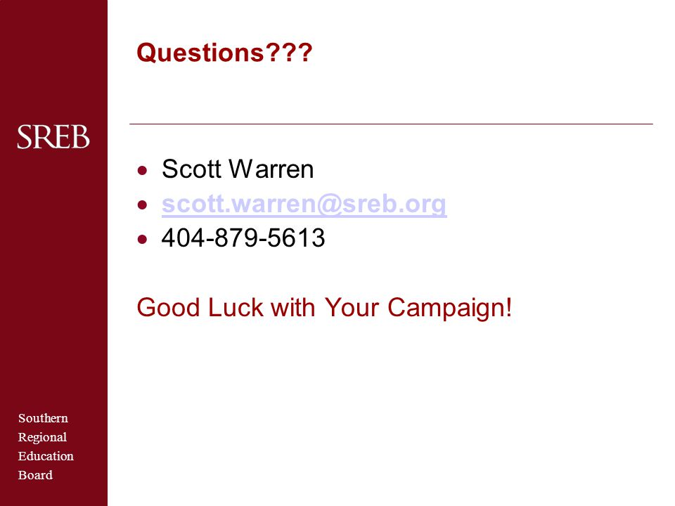 Questions Scott Warren scott.warren@sreb.org 404-879-5613 Good Luck with Your Campaign!