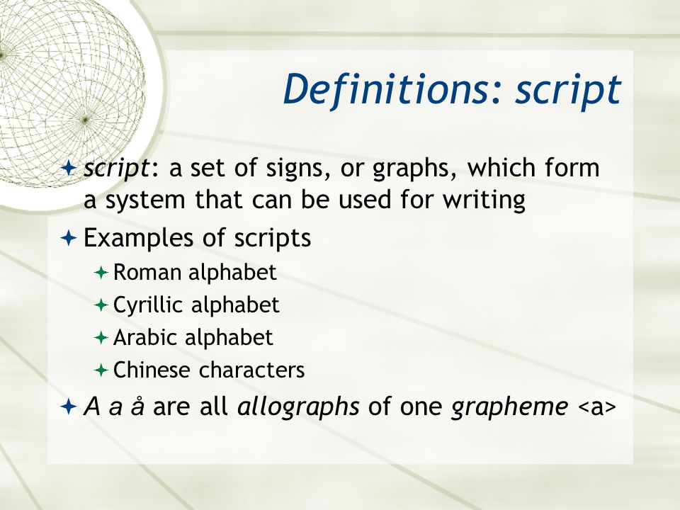 Asian 401 May 27, 2005. Definitions: script. script: a set of signs, or graphs, which form a system that can be used for writing.