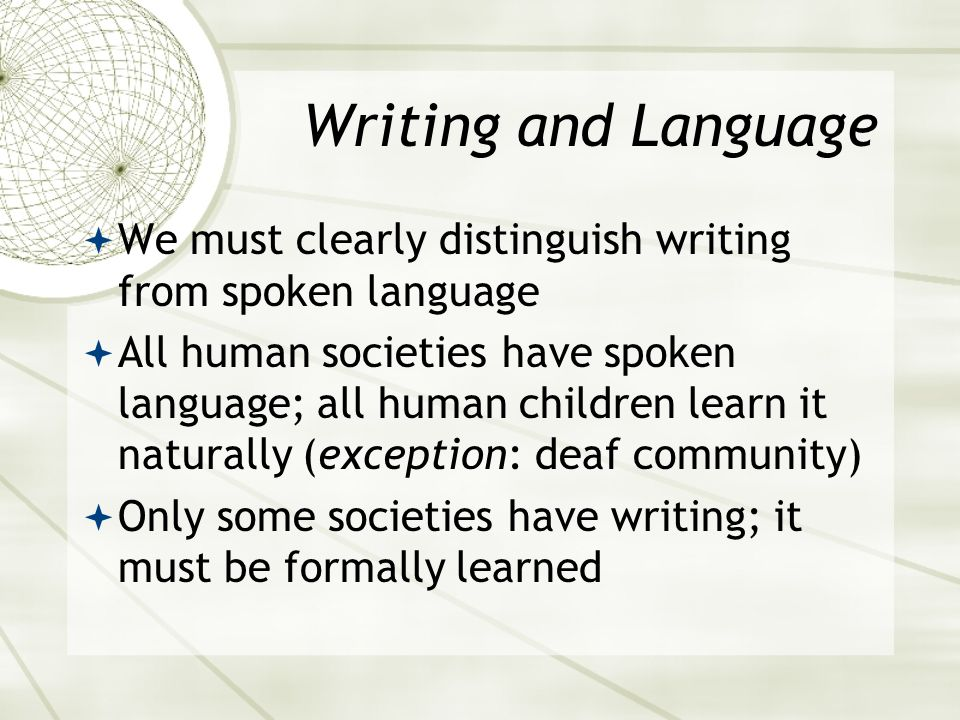 Asian 401 May 27, 2005. Writing and Language. We must clearly distinguish writing from spoken language.