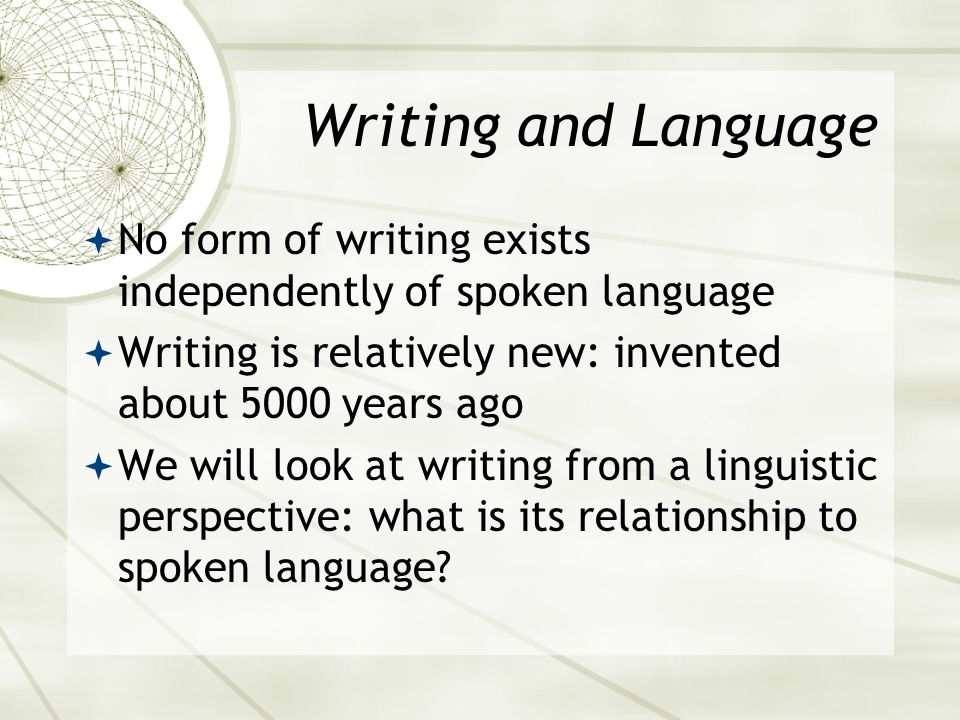 Asian 401 May 27, 2005. Writing and Language. No form of writing exists independently of spoken language.