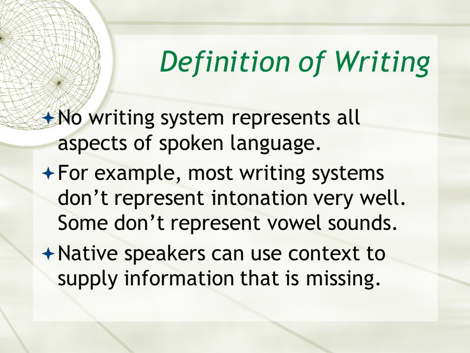 Asian 401 May 27, 2005. Definition of Writing. No writing system represents all aspects of spoken language.