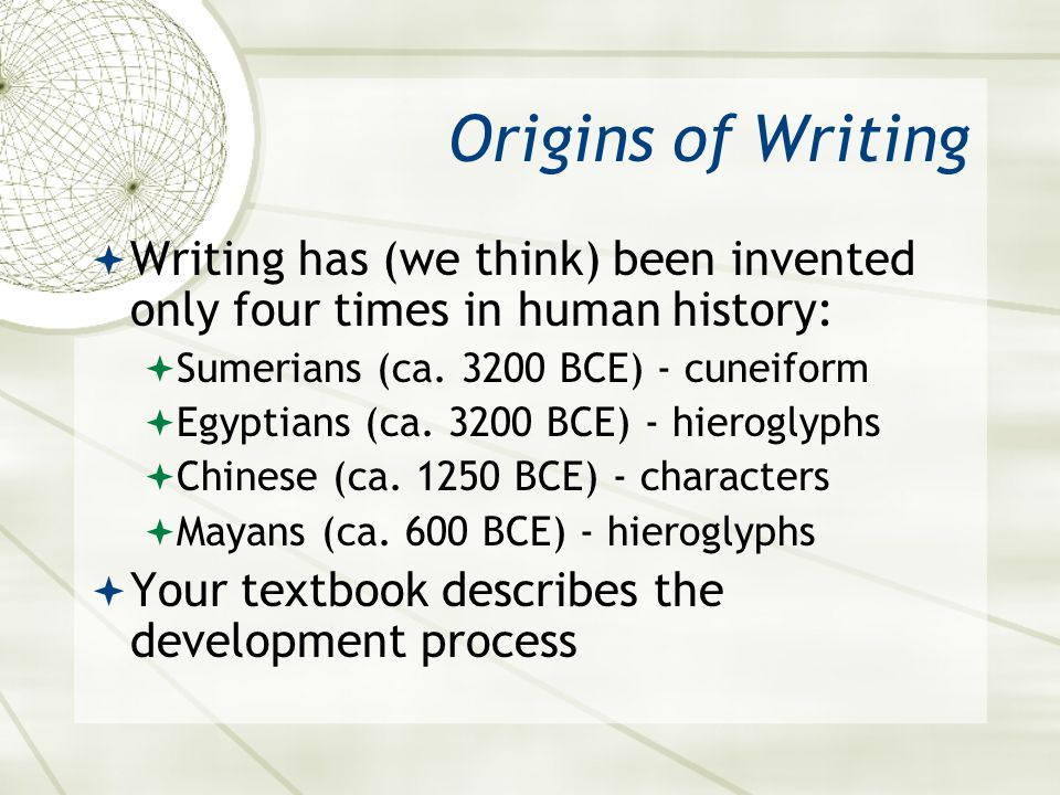 Asian 401 May 27, 2005. Origins of Writing. Writing has (we think) been invented only four times in human history: