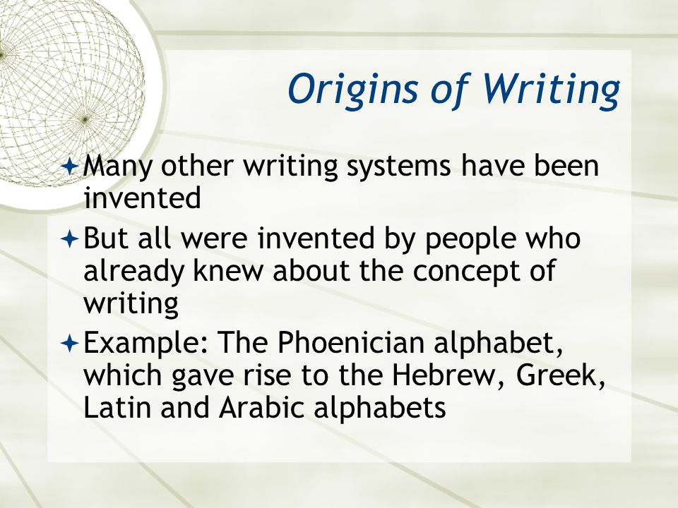 Origins of Writing Many other writing systems have been invented