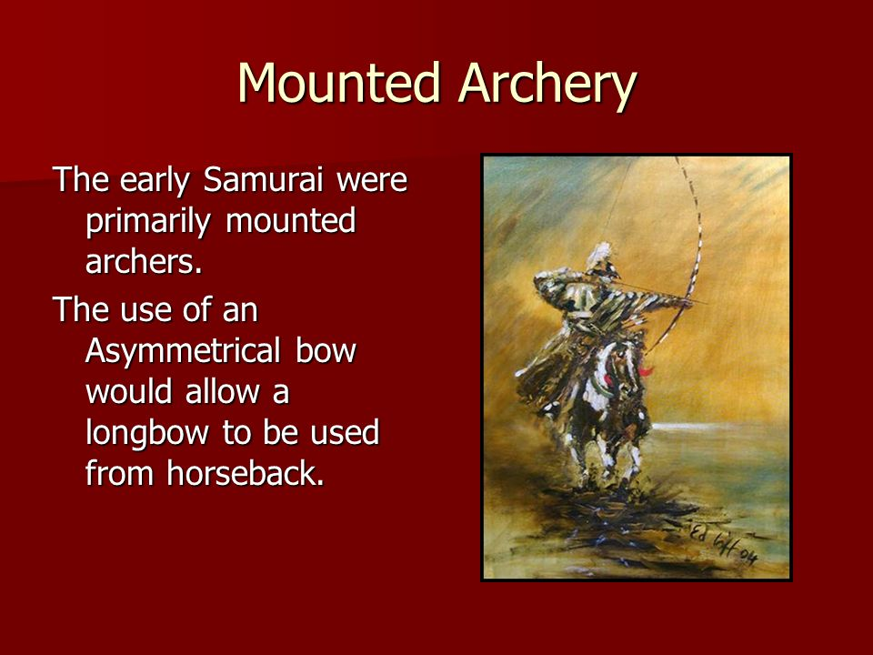 Mounted Archery The early Samurai were primarily mounted archers.