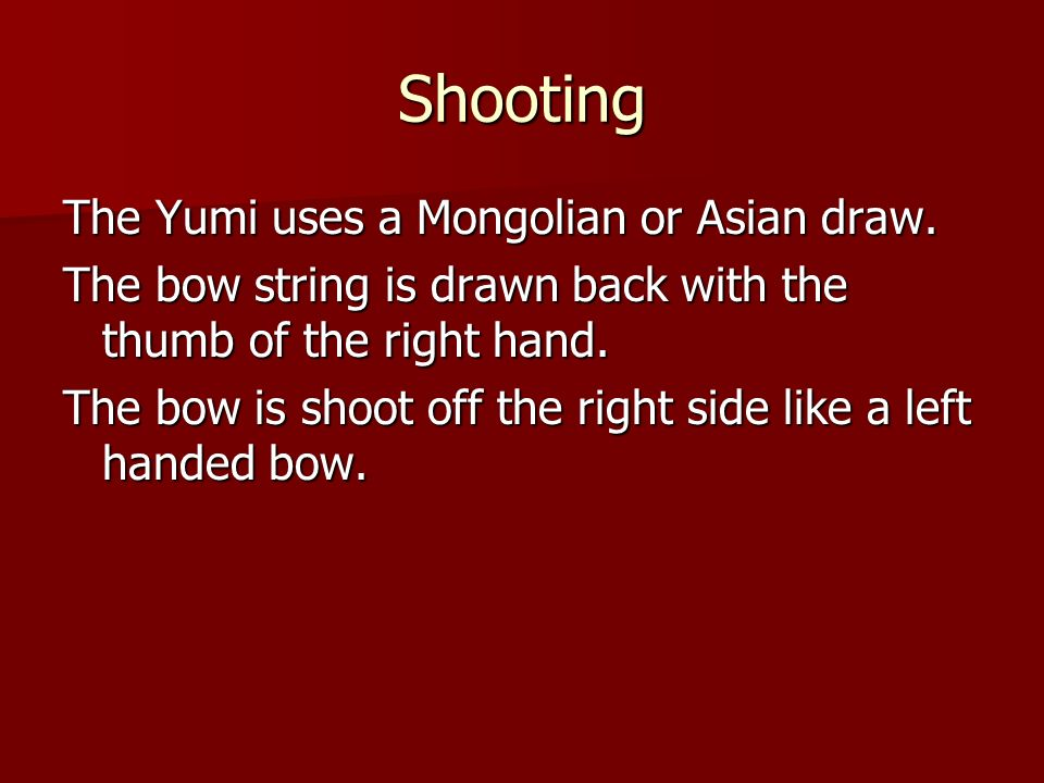 Shooting The Yumi uses a Mongolian or Asian draw.
