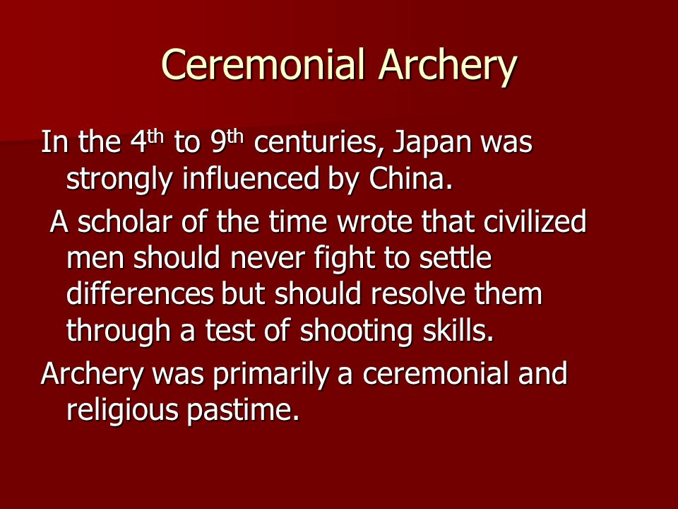 Ceremonial Archery In the 4th to 9th centuries, Japan was strongly influenced by China.