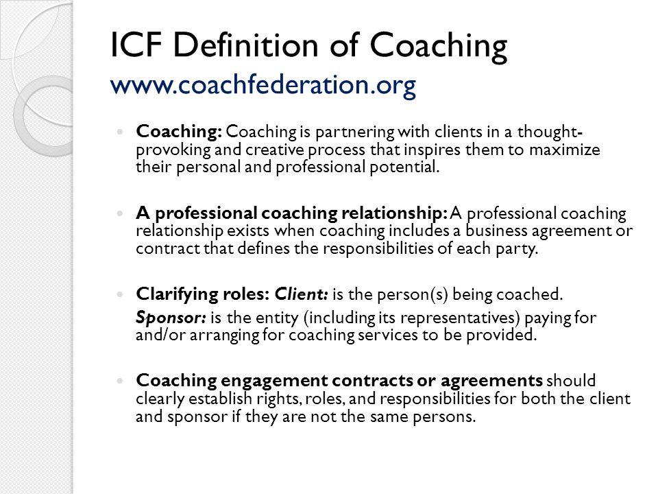 ICF Definition of Coaching www.coachfederation.org