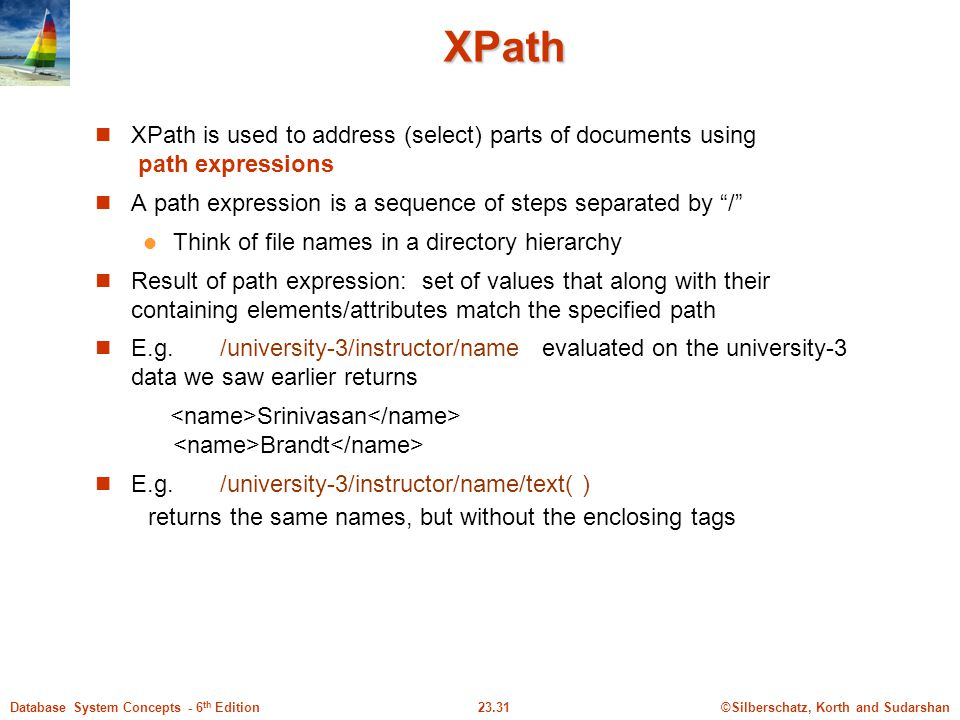 XPath XPath is used to address (select) parts of documents using path expressions. A path expression is a sequence of steps separated by /