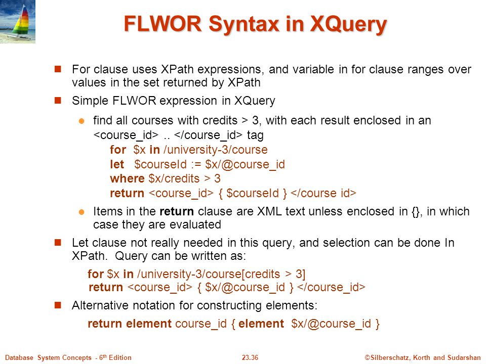 FLWOR Syntax in XQuery For clause uses XPath expressions, and variable in for clause ranges over values in the set returned by XPath.