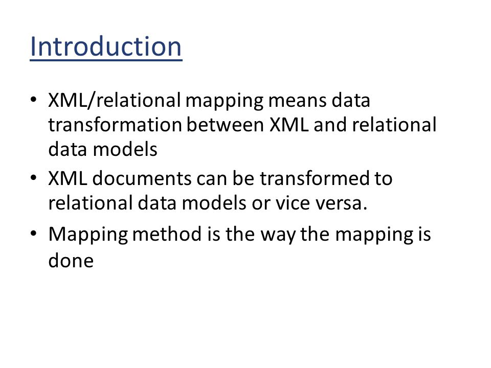 Introduction XML/relational mapping means data transformation between XML and relational data models.