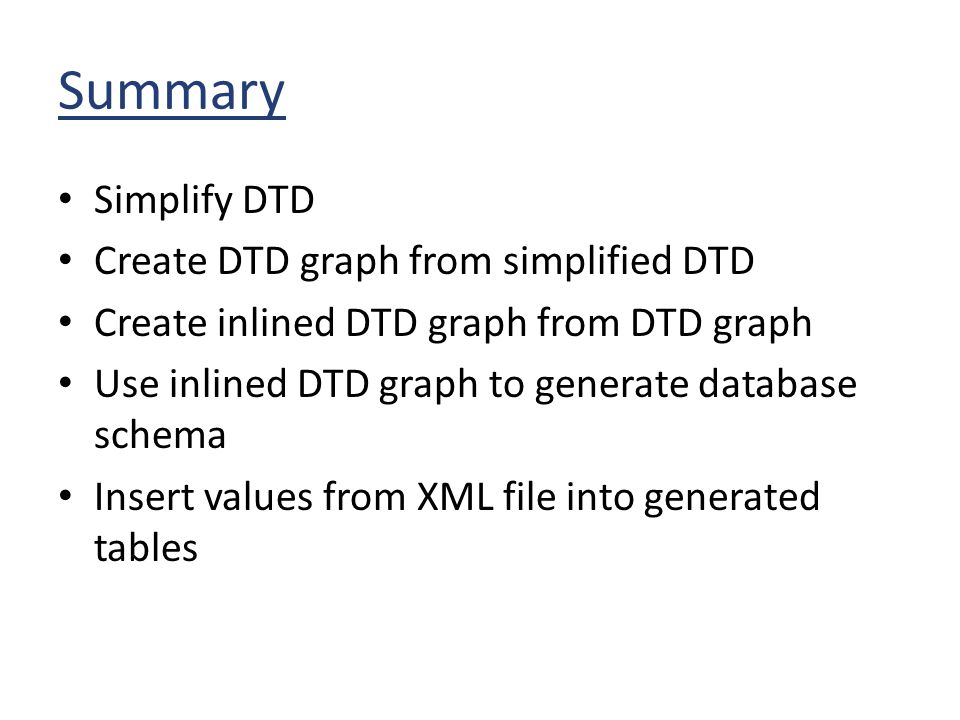 Summary Simplify DTD Create DTD graph from simplified DTD