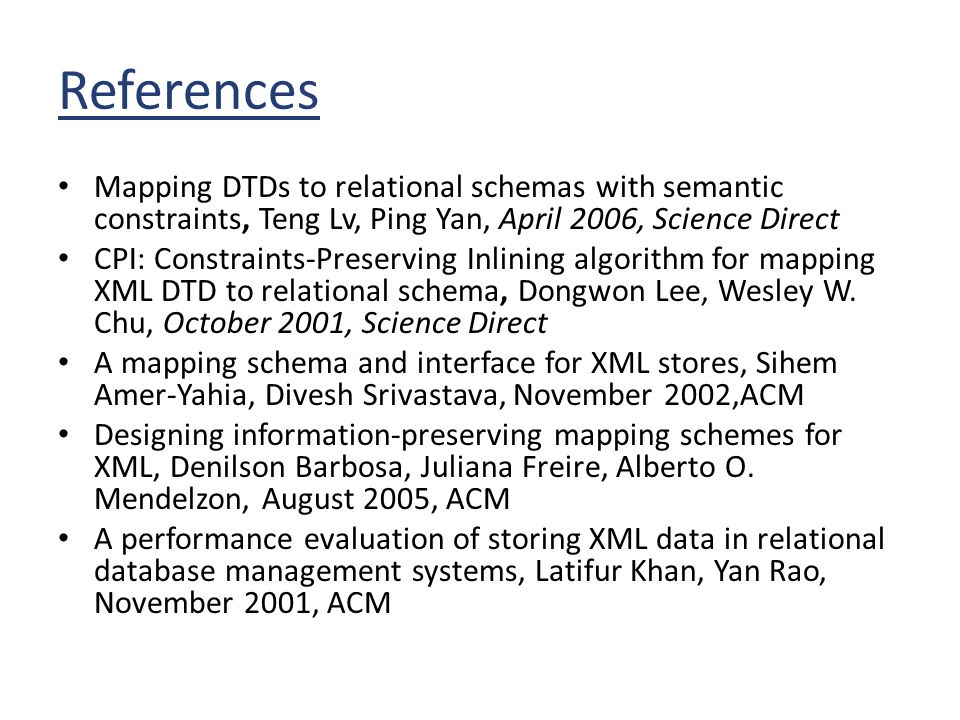 References Mapping DTDs to relational schemas with semantic constraints, Teng Lv, Ping Yan, April 2006, Science Direct.