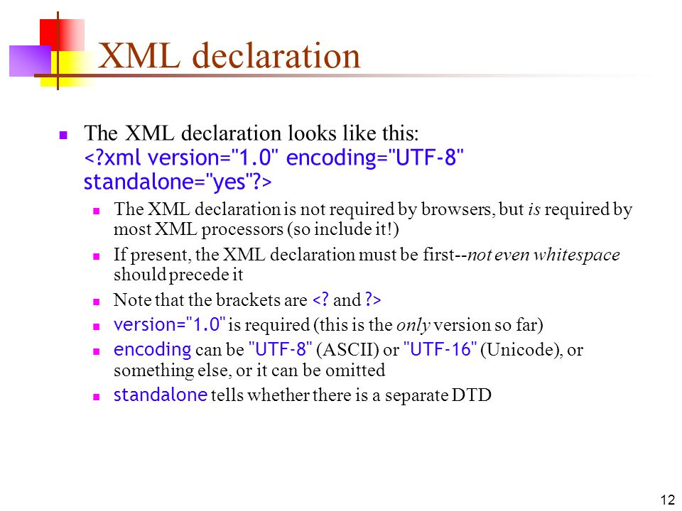XML declaration The XML declaration looks like this: < xml version= 1.0 encoding= UTF-8 standalone= yes >
