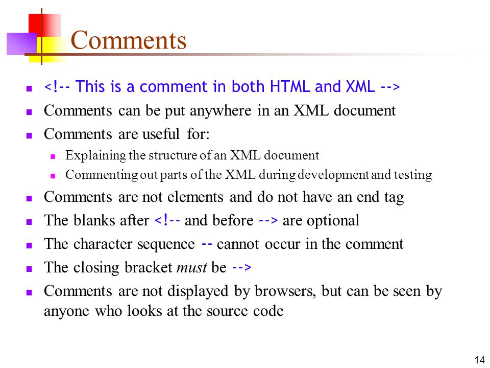 Comments <!-- This is a comment in both HTML and XML -->