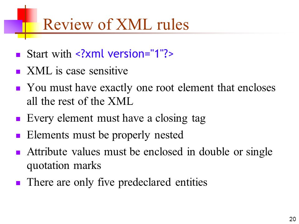 Review of XML rules Start with < xml version= 1 >