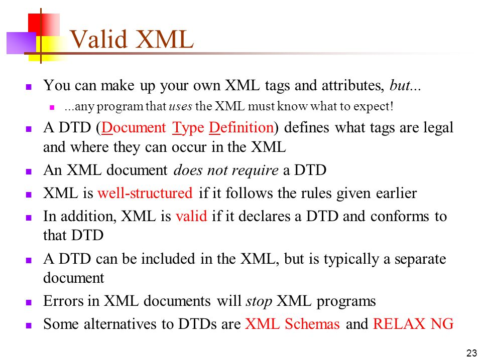 Valid XML You can make up your own XML tags and attributes, but...