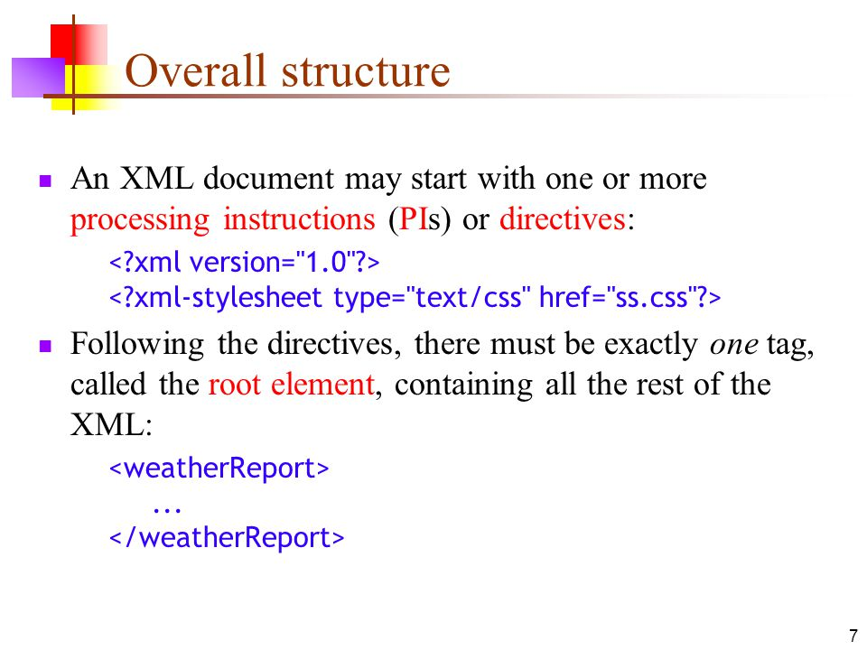 Overall structure An XML document may start with one or more processing instructions (PIs) or directives: