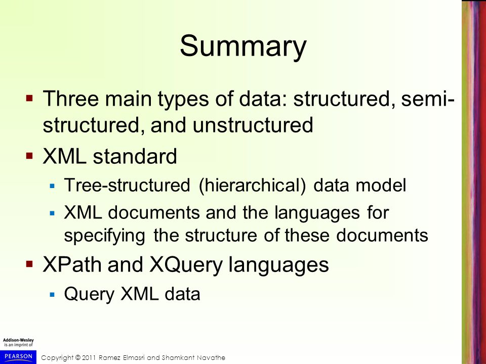 Summary Three main types of data: structured, semi- structured, and unstructured. XML standard. Tree-structured (hierarchical) data model.