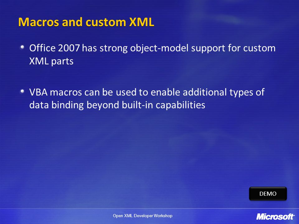 Macros and custom XML Office 2007 has strong object-model support for custom XML parts.