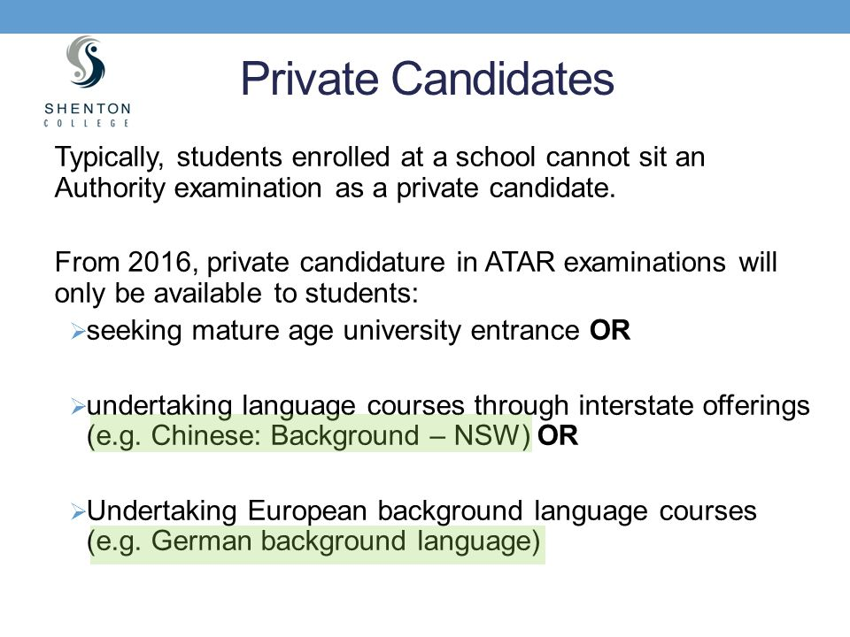 Private Candidates Typically, students enrolled at a school cannot sit an Authority examination as a private candidate.